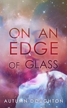 On an Edge of Glass by Autumn Doughton, http://www.amazon.com/dp/B00BRKQY8Y/ref=cm_sw_r_pi_dp_OYhGrb0YQNQXD