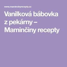 Vanilková bábovka z pekárny – Maminčiny recepty