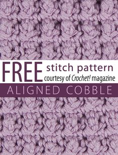 Free Aligned Cobble Stitch Pattern from Crochet! magazine. Download here: http://www.crochetmagazine.com/stitch_patterns.php?pattern_id=63