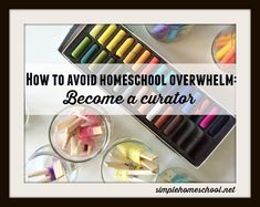 How to avoid homeschool overwhelm: Become a curator