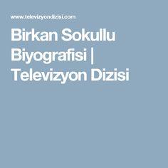 Birkan Sokullu Biyografisi | Televizyon Dizisi