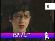 1996 Isabella Blow Interview - https://www.youtube.com/watch?v=xWLzJ36YhJE