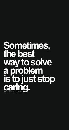 Sometimes, the best way to solve a problem is to just stop caring. Mood Quotes, Positive Quotes, Motivational Quotes, Funny Quotes, Inspirational Quotes, Positive Vibes, Stop Caring Quotes, You Dont Care Quotes, Not Caring