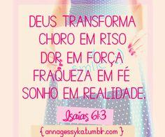 Deus transforma choro em riso dor em força fraqueza em fé sonho em realidade Isaías 61:3