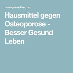 Hausmittel gegen Osteoporose - Besser Gesund Leben