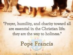 """""""Never hate, but serve others, the most needy - pray and live in joy. This is the way of holiness! Holiness is a vocation for everyone. Thus we are all called to walk on the path of holiness, and this path has a name and a face: the face of Jesus Christ. He teaches us to become saints... In fact, the Kingdom of Heaven is for those who do not place their security in material things but in love for God."""""""