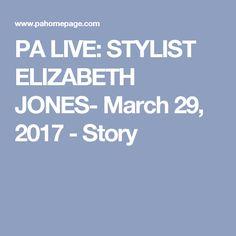 PA LIVE: STYLIST ELIZABETH JONES- March 29, 2017 - Story