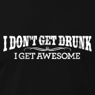 I DON'T GET DRUNK – I GET AWESOME
