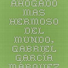 El ahogado mas hermoso del mundo, Gabriel García Márquez (Aracataca, Colombia 1928 - México DF, 2014)