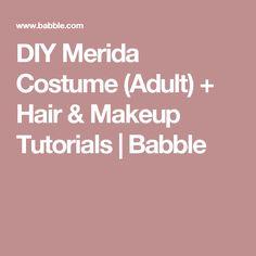 DIY Merida Costume (Adult) + Hair & Makeup Tutorials | Babble