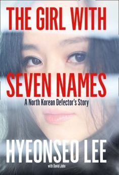 The Girl with Seven Names : a North Korean defector's story by Hyeonseo Lee #memoir #NorthKorea