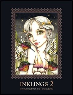 INKLINGS 2 colouring book by Tanya Bond: Coloring book for adults, teens and children, featuring 24 single sided fantasy art illustrations by Tanya ... and other charming creatures. (Volume 2): Tanya Bond: 9781533392756: Amazon.com: Books