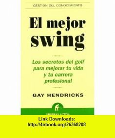 El mejor swing (Spanish Edition) (9788495787545) Gay Hendricks , ISBN-10: 8495787547  , ISBN-13: 978-8495787545 ,  , tutorials , pdf , ebook , torrent , downloads , rapidshare , filesonic , hotfile , megaupload , fileserve
