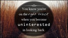 EmilysQuotes.Com - know, right track, uninterested, looking back, understanding, inspirational, unknown