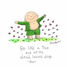 Positive Quotes : QUOTATION – Image : Quotes Of the day – Description Be like a tree and let dead leaves drop. ~ Rumi Sharing is Power – Don't forget to share this quote ! Tiny Buddha, Little Buddha, Buddha Buddha, Buddha Thoughts, Happy Thoughts, Positive Thoughts, Zen, Yoga Quotes, Words Quotes