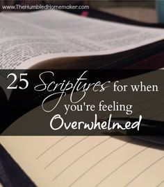 Here are 25 Bible verses for those days when you're feeling overwhelmed. Great Scriptures to get you through the storms of life!