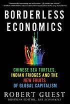 Borderless economics : Chinese sea turtles, Indian fridges and the new fruits of global capitalism