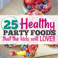 25 Healthy Birthday Party Food Ideas - Clean Eating with kids