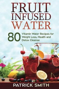 Fruit Infused Water: 80 Vitamin Water Recipes for Weight Loss, Health and Detox Cleanse (Vitamin Water, Fruit Infused Water, Natural Herbal Remedies, Detox Diet, Liver Cleanse) Price: US $7.19 & FREE Shipping #kitchen #love #home #lovedkitchen