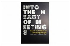 20 books every event planner should read- Into the Heart of Meetings: Basic Principles of Meeting Design by Eric de Groot and Mike van der Vijver