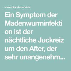 Ein Symptom der Madenwurminfektion ist der nächtliche Juckreiz um den After, der sehr unangenehm ist. Eincremen und morgendliches Duschen können effektive Hilfsmittel dagegen sein. After, Surgery, Showers, Medicine, First Aid