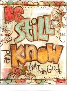 Sometimes the best thing to do is nothing at all. Be still and know.
