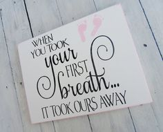 """Sweet art for the nursery decor sign """"When you took your first breath...it took ours away"""" new baby girl baby boy, shower gift. $40.00, via Etsy."""
