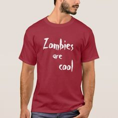 Zombies are cool T-Shirt - tap, personalize, buy right now!