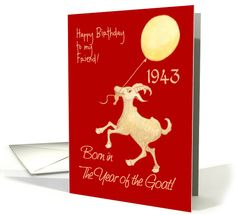 Custom Front Chinese Year of the Goat Birthday Card for Friend, 1943: up to $3.50 - http://www.greetingcarduniverse.com/birthday/chinesezodiacspecific/yearoftheramsheepgoat/forfriend/custom-front-chinese-year-of-957429?gcu=43752923941