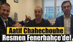 Aatif Chahechouhe Fenerbahçe'ye imza attı