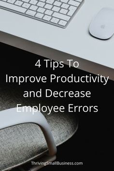 4 Tip for Improving Productivity and Decreasing Employee Errors