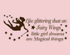 Like glittering dust on fairy wings little girl dreams are magical things Fairy Wall Decal Quote Girls decor. $25.00, via Etsy.