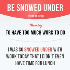 "English idiom with its meaning and an example: 'Be snowed under'. One of a series of ""Idiom Cards"" created by IdiomLand.com"