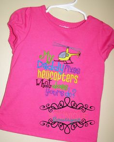 My Daddy Fixes Helicopters What Does Yours Do by AYBoutique, $25.00