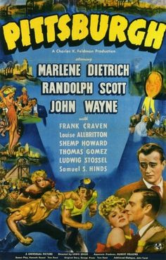PITTSBURG (1942) - Marlene Dietrich - Randolph Scott - John Wayne - Frank Craven - Louise Albritton - Shemp Howard - Thomas Gomez - Ludwig Stossel - Samuel S. Hands - A Charles K. Feldman Production - Directed by Lewis Seiler - Universal Pictures - Movie Poster.