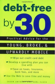 Debt-Free By 30: Practical Advice For The Young, Broke, And Upwardly Mobile by Jason Anthony and Karl Cluck. 17 Personal Finance Books For Young People from Business Insider