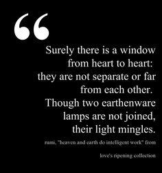from the book Love's Ripening: Rumi on the heart's journey, translated by Kabir Helminski & Ahmad Rezwani