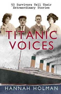 Titanic Voices: 63 Survivors Tell Their Extraordinary Stories