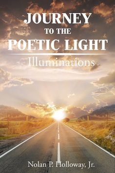 "Introducing Author Nolan P. Holloway ""Journey To The Poetic Light"" Fast Signs, Writing Poetry, Along The Way, Photo Book, The Book, My Books, Poems, Country Roads, Journey"