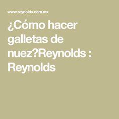 ¿Cómo hacer galletas de nuez?Reynolds : Reynolds