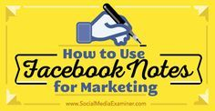 How to Use #Facebook Notes for #Marketing Social Media Examiner