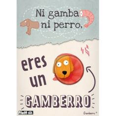 Ni gamba ni perro, eres un gamberro #tarjetas #chapas #felicitacion #frases #regalo #ilustracion #divertido