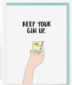 Keep Your Gin Up Encouragement Greeting Card - Chin up, gin up. Cheer up, friend. Look on the bright side, maybe even the boozy side. # Food and Drink art life Keep Your Gin Up Alcohol Humor, Funny Alcohol Quotes, Funny Drinking Quotes, Quotes About Drinking, Drinking Captions, Drinking With Friends Quotes, Drinking Puns, Gin Quotes, Drunk Quotes