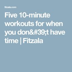 Five 10-minute workouts for when you don't have time   Fitzala