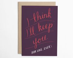 Valentine Card, Valentine's Day Card - I Think I'll Keep You (For Like, Ever) - Love Card, Funny Love Card, Awkward Valentine Card/C-212