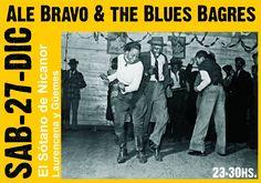 HOY 27/12 | 23:30 hs. * Ale Bravo & the Blues Bagres En El Sótano de Nicanor (Laurencena 304) Paraná (ER) Entradas generales: $40