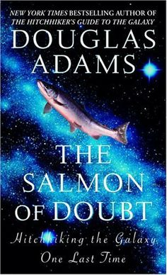 The Salmon of Doubt (Hitchhikers Guide to the Galaxy) by Douglas Adams 0345455290 9780345455291 The Hitchhiker, Hitchhikers Guide, Douglas Adams, Dirk Gently, End Of The Week, Guide To The Galaxy, Bestselling Author, The Book, Salmon