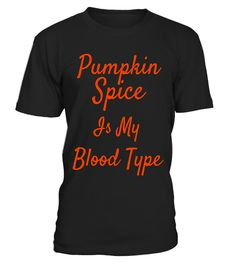 """# Pumpkin Spice Is My Blood Type Funny Autumn T-Shirt .  Special Offer, not available in shops      Comes in a variety of styles and colours      Buy yours now before it is too late!      Secured payment via Visa / Mastercard / Amex / PayPal      How to place an order            Choose the model from the drop-down menu      Click on """"Buy it now""""      Choose the size and the quantity      Add your delivery address and bank details      And that's it!      Tags: Do you love all things autumn?…"""
