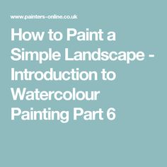 How to Paint a Simple Landscape - Introduction to Watercolour Painting Part 6