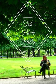 Discover my suggestions for top Paris parks!